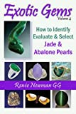 Exotic Gems: Volume 4 -- How to Identify, Evaluate & Select Jade & Abalone Pearls (Newman Exotic Gems)