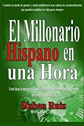 El Millionario Hispano en una Hora: Cambie su modo de pensar y usted establecerá una cadena de acontecimientos que pueden cambiar tu vida para siempre (Spanish Edition)