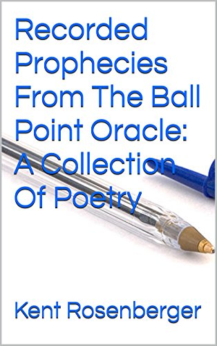 Recorded Prophecies From The Ball Point Oracle: A Collection Of Poetry