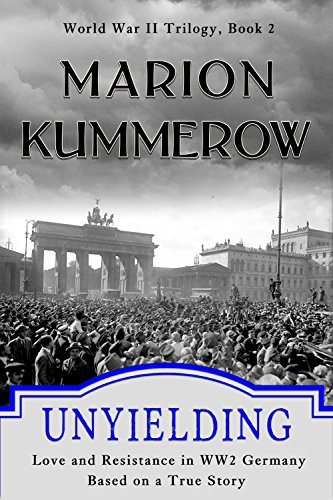 Unyielding: Love and Resistance in WW2 Germany (World War II Trilogy) by [Kummerow, Marion]