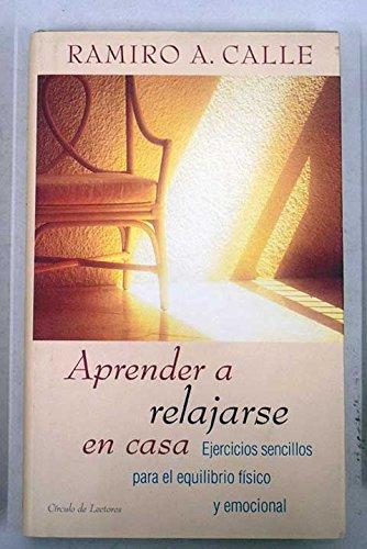 APRENDER A RELAJARSE EN CASA: Amazon.es: Ramiro A. Calle: Libros