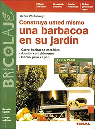 Construya usted mismo una barbacoa en su jardin/ Build Your Own Barbecue in Your Garden (Bricolaje/ Do It Yourself) by Stefan Winkelmeyr (2009-02-28): ...