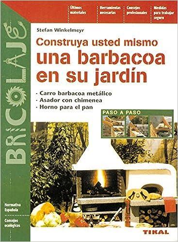 Construya usted mismo una barbacoa en su jardin/ Build Your Own Barbecue in Your Garden (Bricolaje/ Do It Yourself) by Stefan Winkelmeyr (2009-02-28): ...