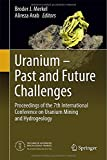 Uranium - Past and Future Challenges : Proceedings of the 7th International Conference on Uranium Mining and Hydrogeology, , 3319110586