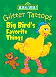 Sesame Street Glitter Tattoos Big Bird's Favorite Things, Sesame Street Staff, 0486330567