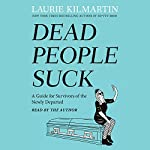 Dead People Suck: A Guide for Survivors of the Newly Departed | Laurie Kilmartin