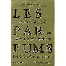 Les parfums: Histoire • Anthologie • Dictionnaire