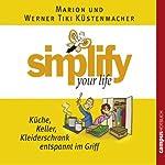 Simplify Your Life - Küche, Keller, Kleiderschrank entspannt im Griff | Marion Küstenmacher,Werner Tiki Küstenmacher