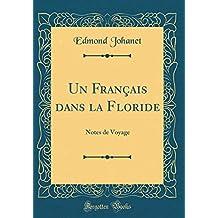 Un Français Dans La Floride: Notes de Voyage (Classic Reprint)