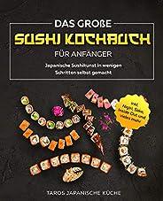 Das große Sushi Kochbuch für Anfänger: Japanische Sushikunst in wenigen Schritten selbst gemacht inkl. Nigiri,