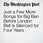 Just a Few More Bongs for Big Ben Before London Bell Is Silenced for Four Years | William Booth,Karla Adam