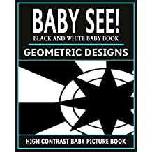 Baby See!: Geometric Designs: High-Contrast Black And White Baby Book (High-Contrast Baby Books 3)