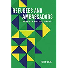 Refugees and Ambassadors: Mennonite Missions in Brazil