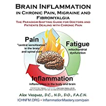 Brain Inflammation in Chronic Pain, Migraine and Fibromyalgia: The Paradigm-Shifting Guide for Doctors and Patients Dealing with Chronic Pain (Inflammation Mastery & Functional Inflammology)