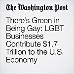 There's Green in Being Gay: LGBT Businesses Contribute $1.7 Trillion to the U.S. Economy | Gene Marks