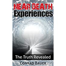 Near Death Experiences: The Truth Revealed