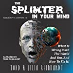 The Splinter in Your Mind: What's Wrong with the World and You, and How to Fix It, Volume 1 | Todd Reinhardt,Julia Reinhardt