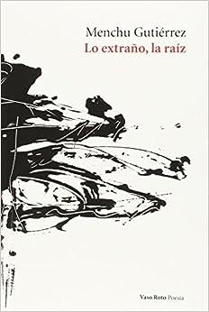 Lo extraño, la raíz: 84 (Poesía)
