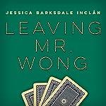 Leaving Mr. Wong | Jessica Barksdale Inclán