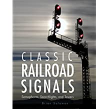 Classic Railroad Signals: Semaphores, Searchlights, and Towers