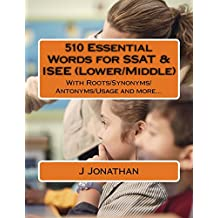 510 Essential Words for SSAT & ISEE (Lower/Middle): With Roots/Synonyms/Antonyms/Usage and more...