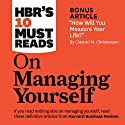 HBR's 10 Must Reads on Managing Yourself Hörbuch von Harvard Business Review, Peter Ferdinand Drucker, Clayton M. Christensen, Daniel Goleman Gesprochen von: Chris Kayser