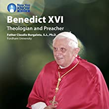 Benedict XVI: Theologian and Preacher Lecture by Fr. Claudio Burgaleta SJ PhD Narrated by Fr. Claudio Burgaleta SJ PhD
