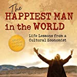 The Happiest Man in the World: Life Lessons from a Cultural Economist | James W. Jackson