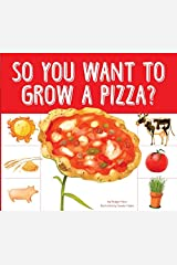 So You Want to Grow a Pizza? (Grow Your Food) Kindle Edition