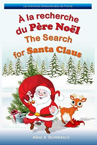 À la recherche du Père Noël The Search for Santa Claus: Livre d'images bilingue Français-Anglais pour enfants, Children's Bilingual Picture Book ... Stories for Children) (French Edition)