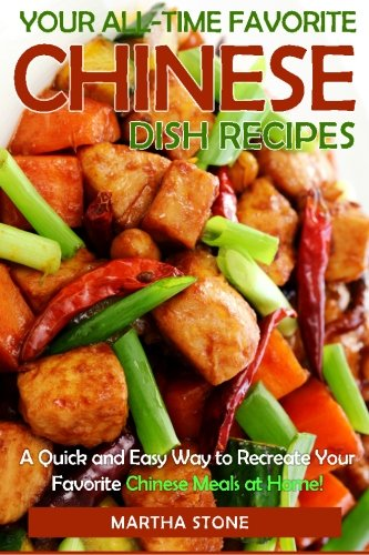 Download Your All-Time Favorite Chinese Dish Recipes: A Quick and Easy Way to Recreate Your Favorite Chinese Meals at Home! PDF