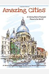 Amazing Cities: A Coloring Book of Fantastic Places in the World! (Adult Coloring books, Adult coloring) (Adult Coloring Books of Amazing Cities) (Volume 1) Paperback