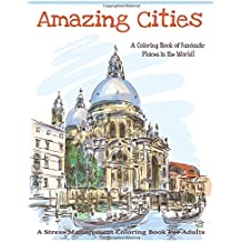 1 Amazing Cities A Coloring Book Of Fantastic Places In The World Adult Books Volume