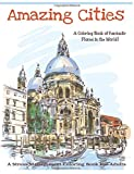 1: Amazing Cities: A Coloring Book of Fantastic Places in the World! (Adult Coloring books, Adult coloring) (Adult Coloring Books of Amazing Cities) (Volume 1)