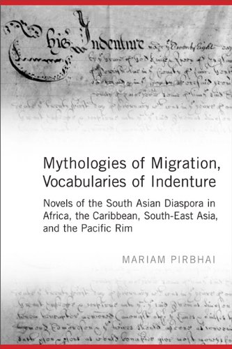 Mythologies of Migration, Vocabularies of Indenture: Novels of the South Asian Diaspora in Africa, the Caribbean, and Asia-Pacific (Migration And Immigration In The Early 20th Century)