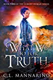 What We Do for Truth (The Almost Human Series Book 3)