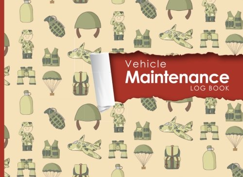 "Vehicle Maintenance Log: Repairs And Maintenance Record Book for Cars, Trucks, Motorcycles and Other Vehicles with Parts List and Mileage Log, Cute Army Cover, 8.25"" x 6"" (Volume 16) pdf epub"