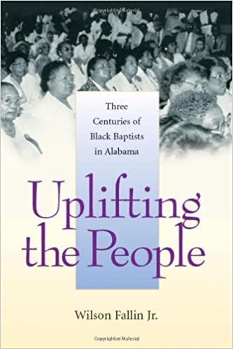 Uplifting the People: Three Centuries of Black Baptists in Alabama (Religion & American Culture)