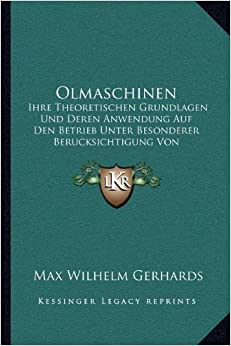Olmaschinen: Ihre Theoretischen Grundlagen Und Deren Anwendung Auf Den Betrieb Unter Besonderer Berucksichtigung Von Schiffsbetrieben (1921)