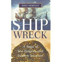 Shipwreck: A Saga of Sea Tragedy and Sunken Treasure