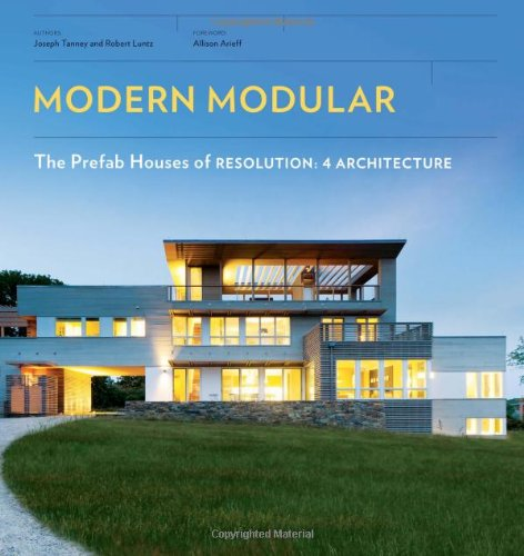 Modern Modular: The Prefab Houses of Resolution: 4 Architecture pdf epub