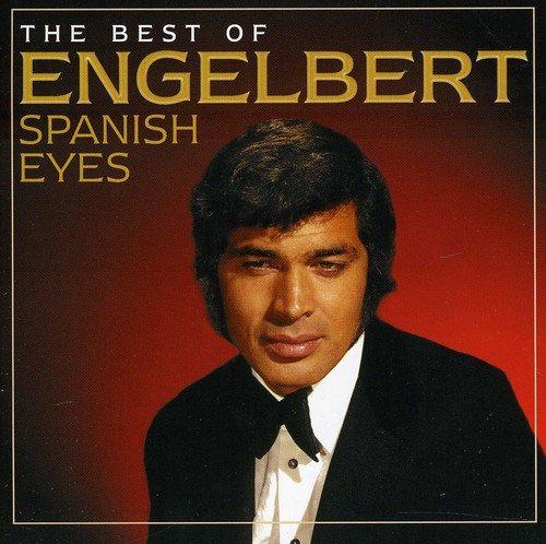 The Best Of Engelbert: Spanish Eyes (The Best Of Engelbert Humperdinck)