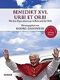 Benedikt XVI. - Urbi et Orbi: Mit dem Papst unterwegs in Rom und der Welt