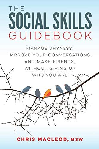 The Social Skills Guidebook: Manage Shyness, Improve Your Conversations, and Make Friends, Without Giving Up Who You Are