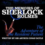 The Memoirs of Sherlock Holmes: The Adventure of the Resident Patient | Sir Arthur Conan Doyle