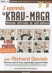 J'apprends le Krav-Maga : Méthode officielle de self-défense Tome 1