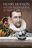 Henry Hudson and the Algonquins of New York: Native American Prophecy & European Discovery, 1609