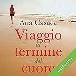 Viaggio al termine del cuore | Ana Casaca