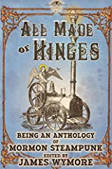 All Made of Hinges (A Mormon Steampunk Anthology) Paperback