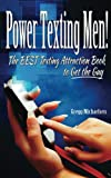 3: Power Texting Men!: The Best Texting Attraction Book to Get the Guy (Dating and Relationship Advice for Women) (Volume 3)